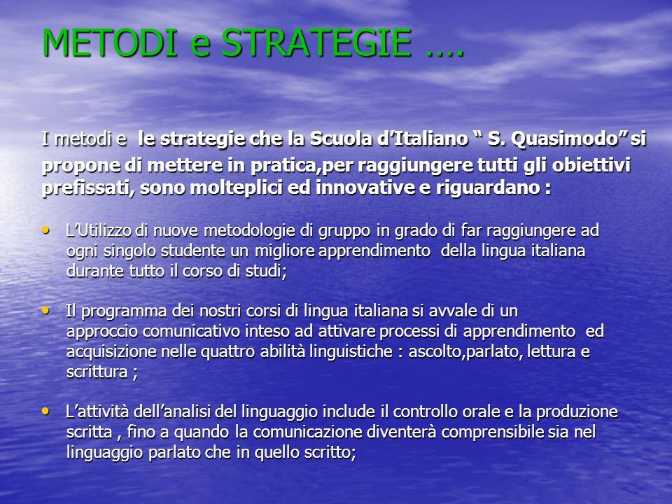 METODI e STRATEGIE …. I metodi e le strategie che la Scuola dItaliano S. Quasimodo si propone di mettere in pratica,per raggiungere tutti gli obiettiv