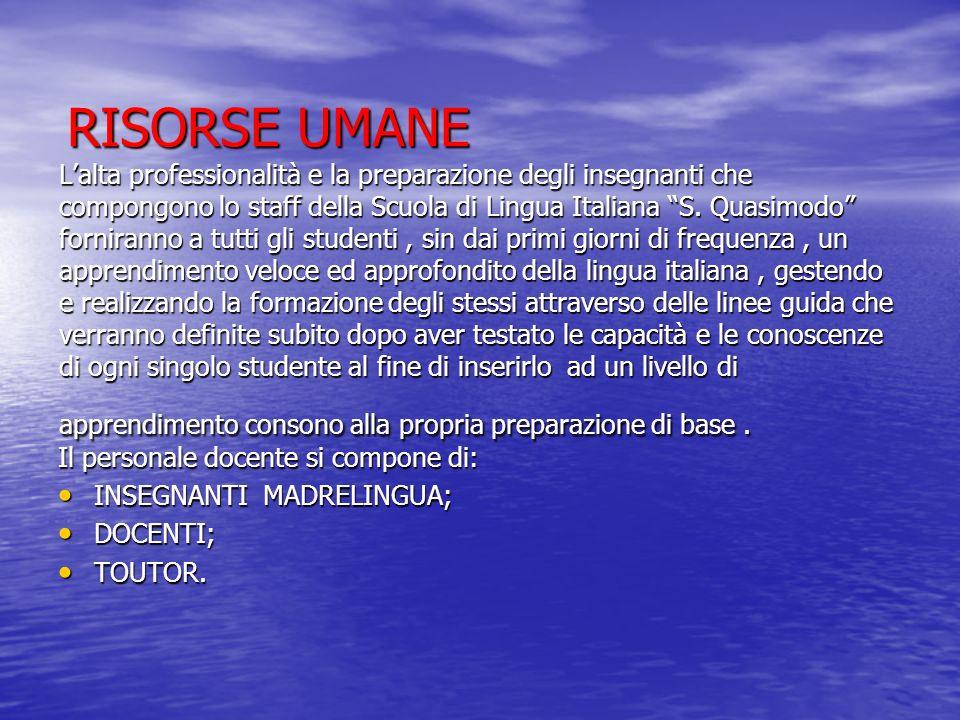 RISORSE UMANE Lalta professionalità e la preparazione degli insegnanti che compongono lo staff della Scuola di Lingua Italiana S. Quasimodo forniranno