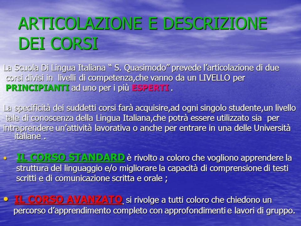 ARTICOLAZIONE E DESCRIZIONE DEI CORSI La Scuola Di Lingua Italiana S. Quasimodo prevede larticolazione di due corsi divisi in livelli di competenza,ch