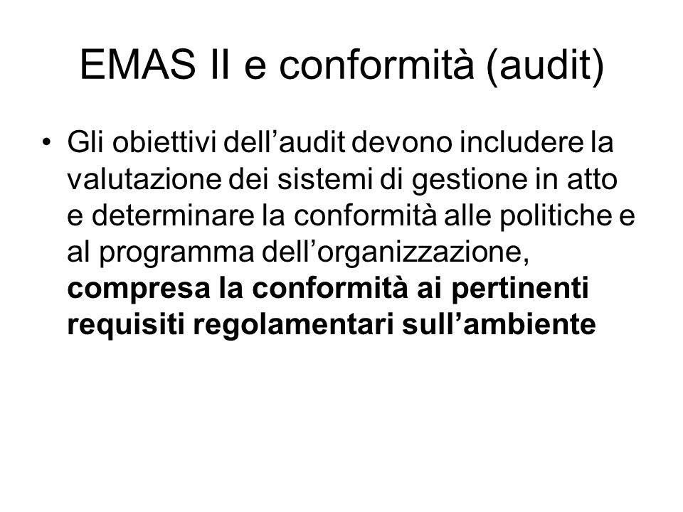 EMAS II e conformità (audit) Gli obiettivi dellaudit devono includere la valutazione dei sistemi di gestione in atto e determinare la conformità alle politiche e al programma dellorganizzazione, compresa la conformità ai pertinenti requisiti regolamentari sullambiente