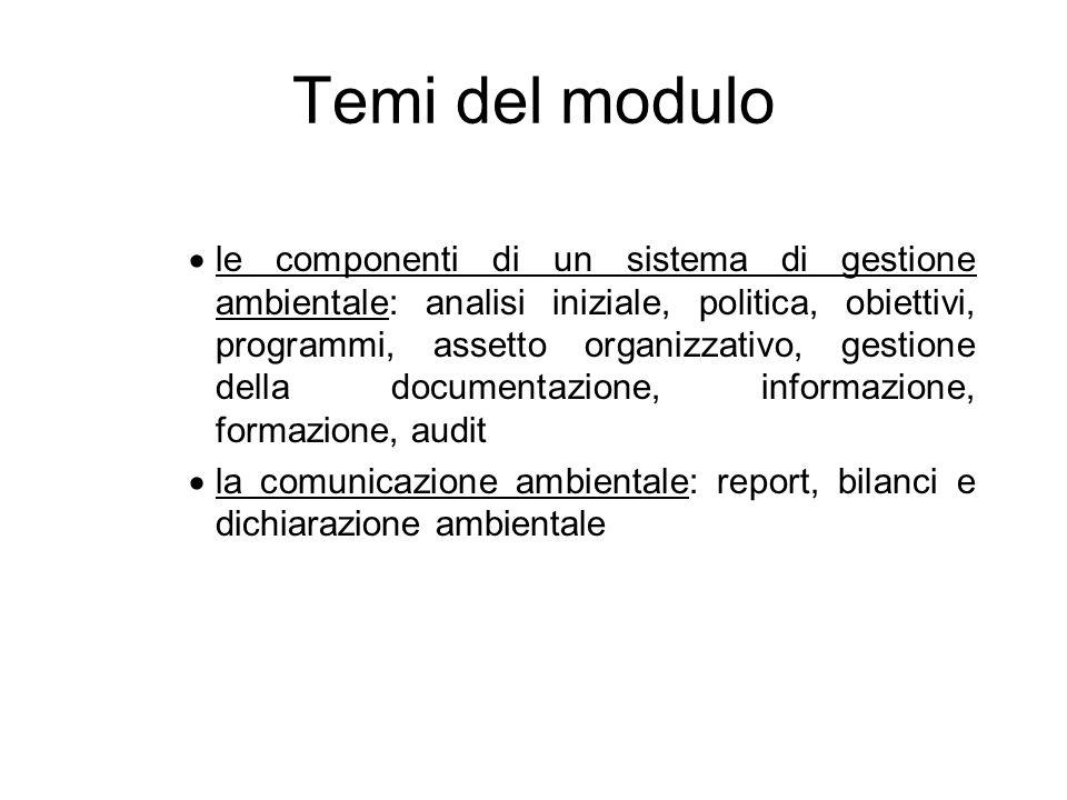 Temi del modulo le componenti di un sistema di gestione ambientale: analisi iniziale, politica, obiettivi, programmi, assetto organizzativo, gestione della documentazione, informazione, formazione, audit la comunicazione ambientale: report, bilanci e dichiarazione ambientale