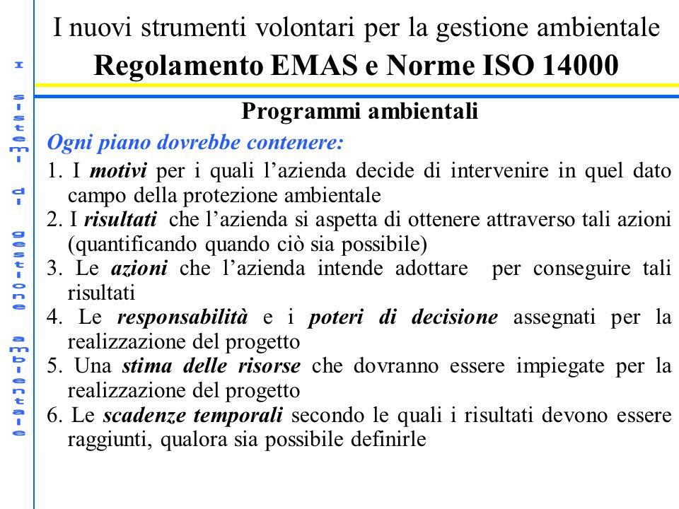 I nuovi strumenti volontari per la gestione ambientale Regolamento EMAS e Norme ISO 14000 Programmi ambientali Ogni piano dovrebbe contenere: 1.