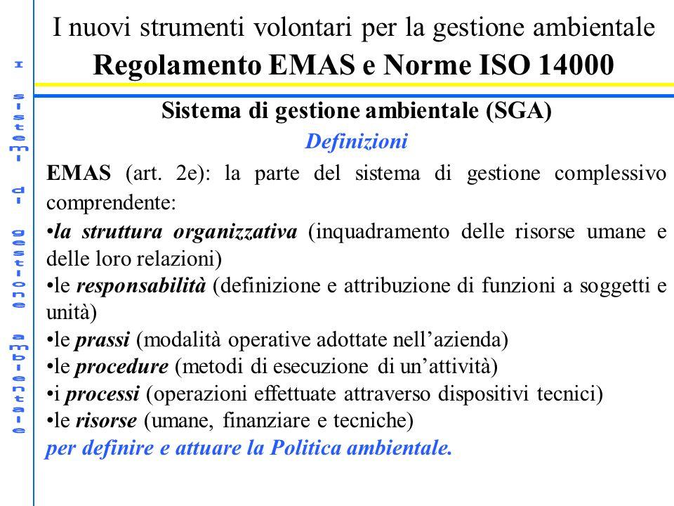 I nuovi strumenti volontari per la gestione ambientale Regolamento EMAS e Norme ISO 14000 Sistema di gestione ambientale (SGA) Definizioni EMAS (art.
