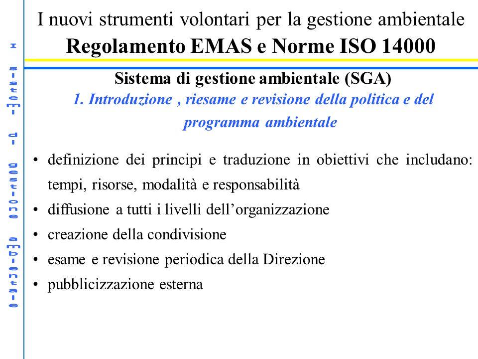 I nuovi strumenti volontari per la gestione ambientale Regolamento EMAS e Norme ISO 14000 Sistema di gestione ambientale (SGA) 1.