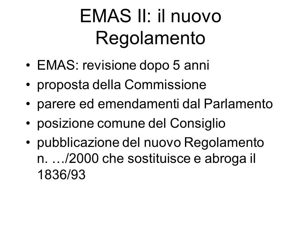 EMAS II: il nuovo Regolamento EMAS: revisione dopo 5 anni proposta della Commissione parere ed emendamenti dal Parlamento posizione comune del Consiglio pubblicazione del nuovo Regolamento n.