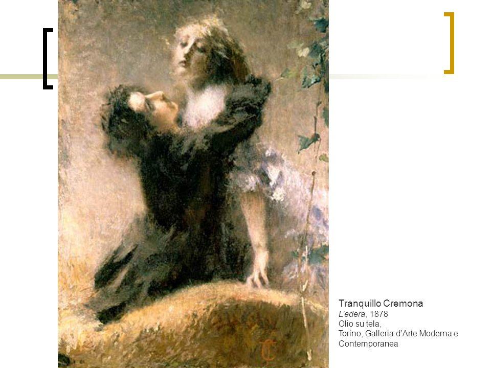 Tranquillo Cremona Ledera, 1878 Olio su tela, Torino, Galleria dArte Moderna e Contemporanea