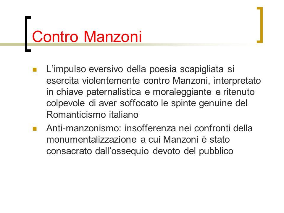 Contro Manzoni Limpulso eversivo della poesia scapigliata si esercita violentemente contro Manzoni, interpretato in chiave paternalistica e moraleggia