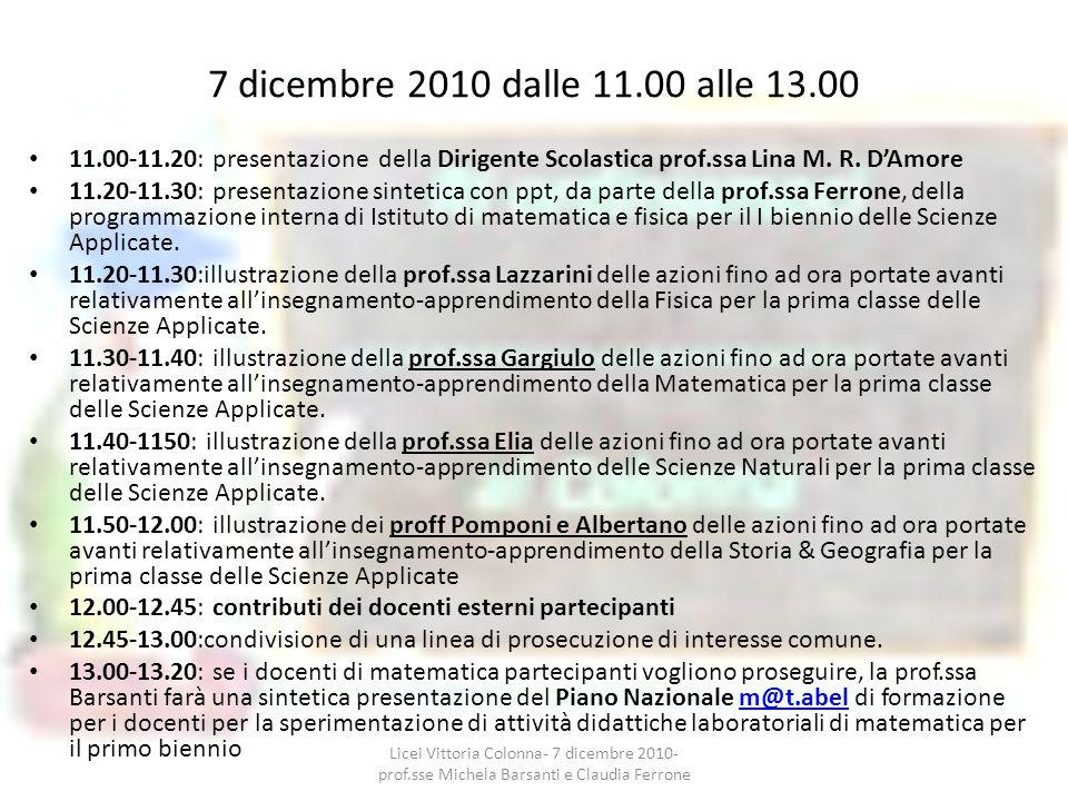 7 dicembre 2010 dalle 11.00 alle 13.00 11.00-11.20: presentazione della Dirigente Scolastica prof.ssa Lina M. R. DAmore 11.20-11.30: presentazione sin