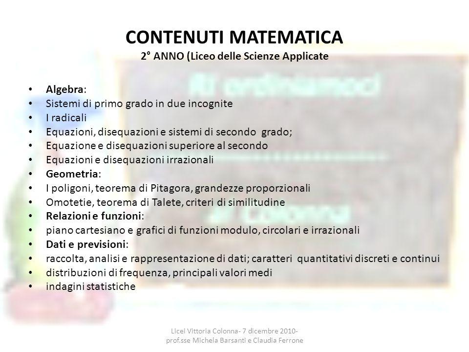 CONTENUTI MATEMATICA 2° ANNO (Liceo delle Scienze Applicate Algebra: Sistemi di primo grado in due incognite I radicali Equazioni, disequazioni e sist
