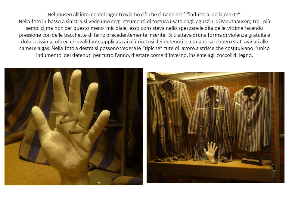 Nel museo allinterno del lager troviamo ciò che rimane dell industria della morte. Nella foto in basso a sinistra si vede uno degli strumenti di tortu