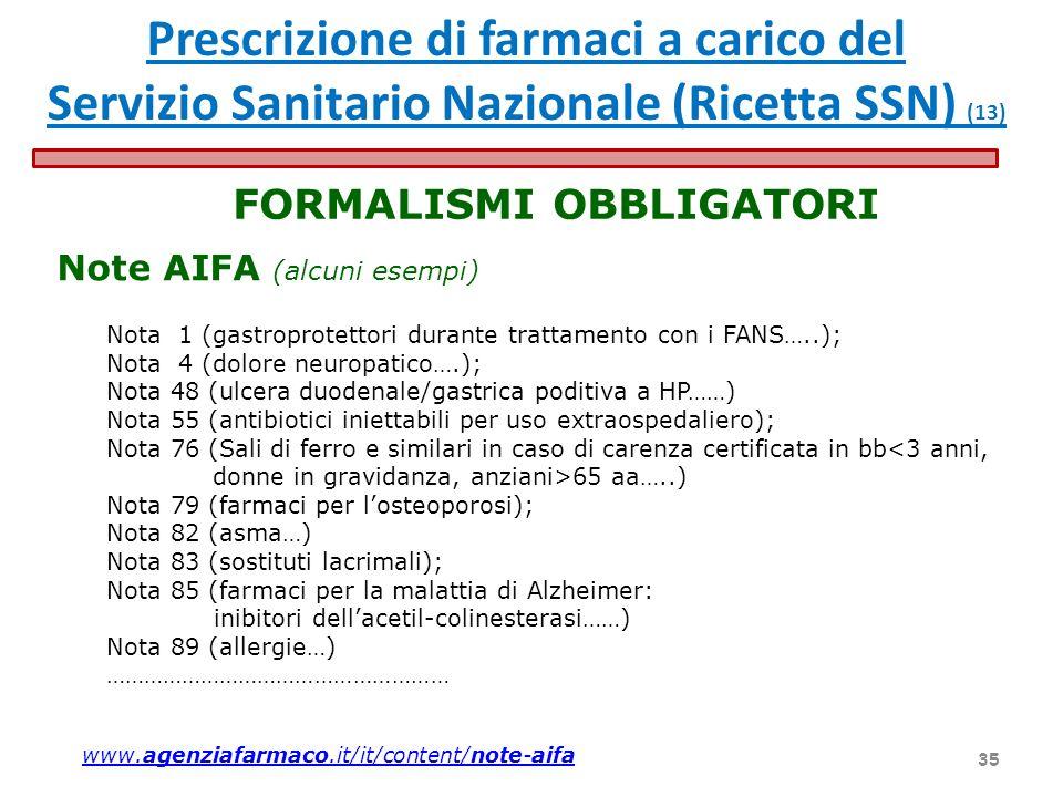Note AIFA (alcuni esempi) FORMALISMI OBBLIGATORI Prescrizione di farmaci a carico del Servizio Sanitario Nazionale (Ricetta SSN) (13) Nota 1 (gastropr