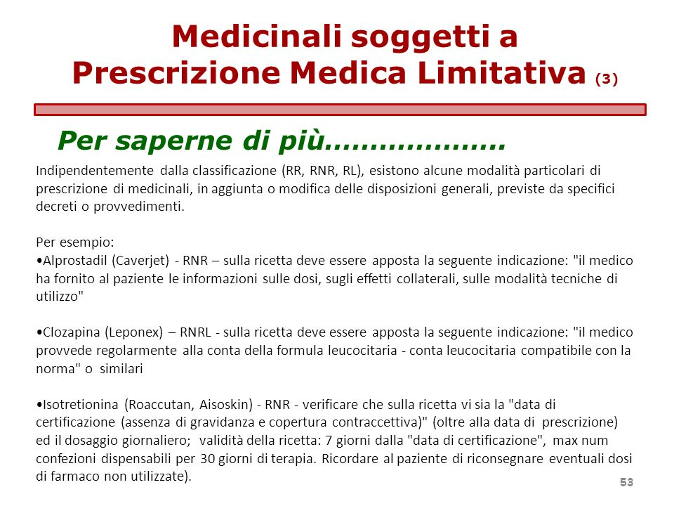 Indipendentemente dalla classificazione (RR, RNR, RL), esistono alcune modalità particolari di prescrizione di medicinali, in aggiunta o modifica dell