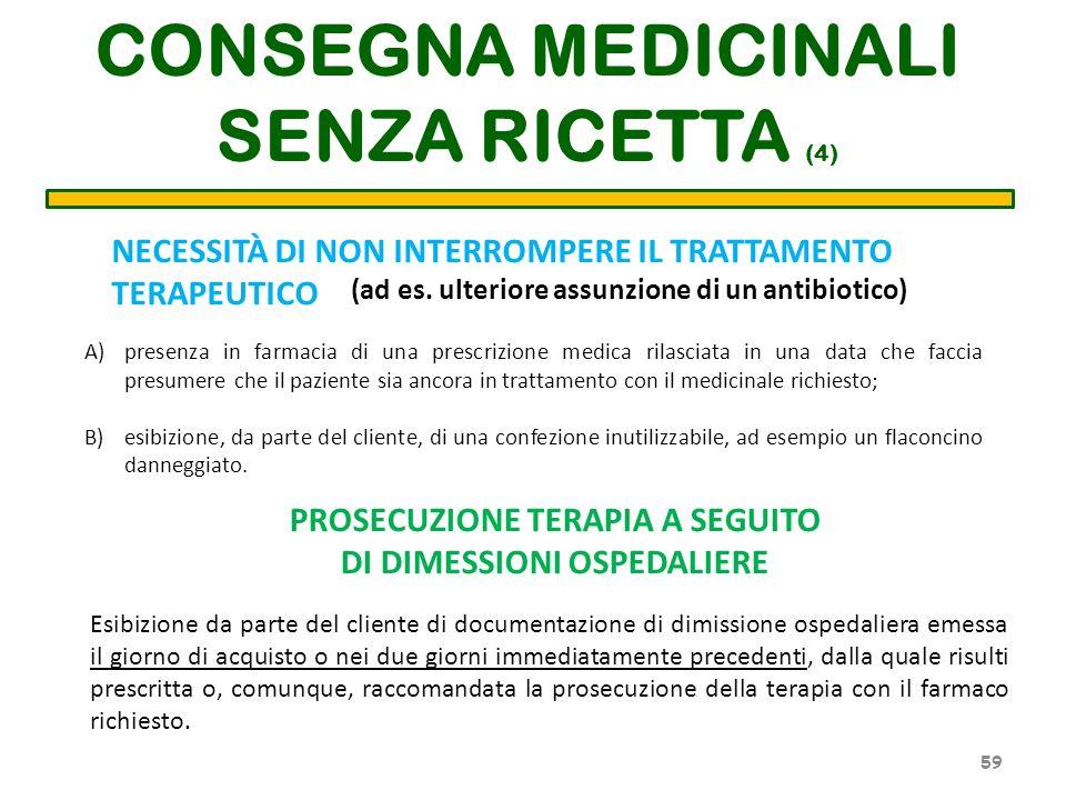 CONSEGNA MEDICINALI SENZA RICETTA (4) NECESSITÀ DI NON INTERROMPERE IL TRATTAMENTO TERAPEUTICO (ad es. ulteriore assunzione di un antibiotico) A)prese