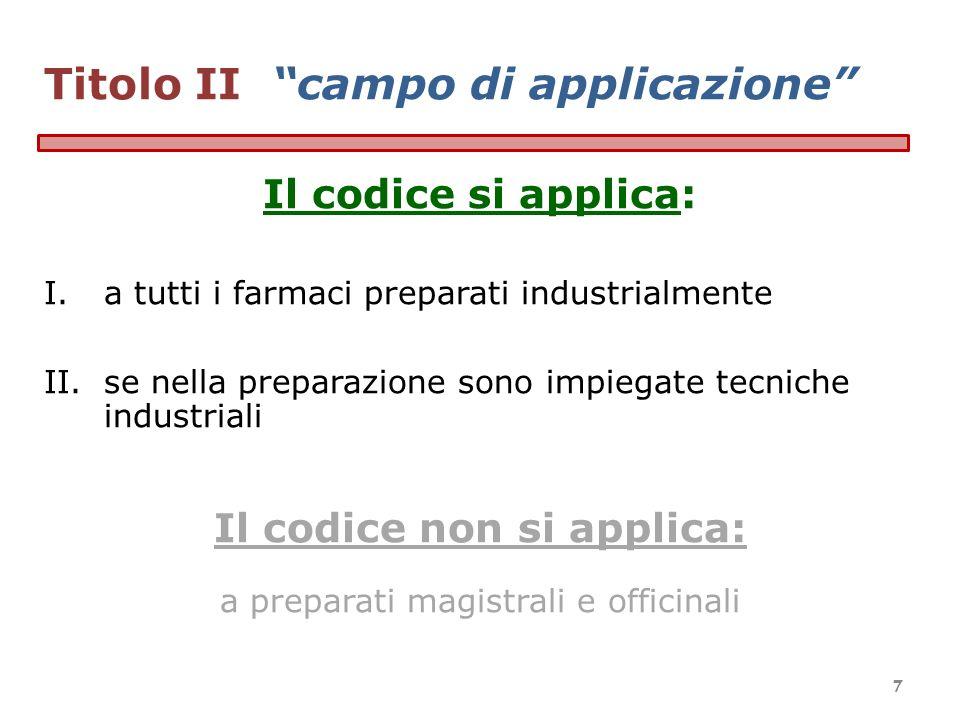 Titolo II campo di applicazione Il codice si applica: I.a tutti i farmaci preparati industrialmente II.se nella preparazione sono impiegate tecniche i