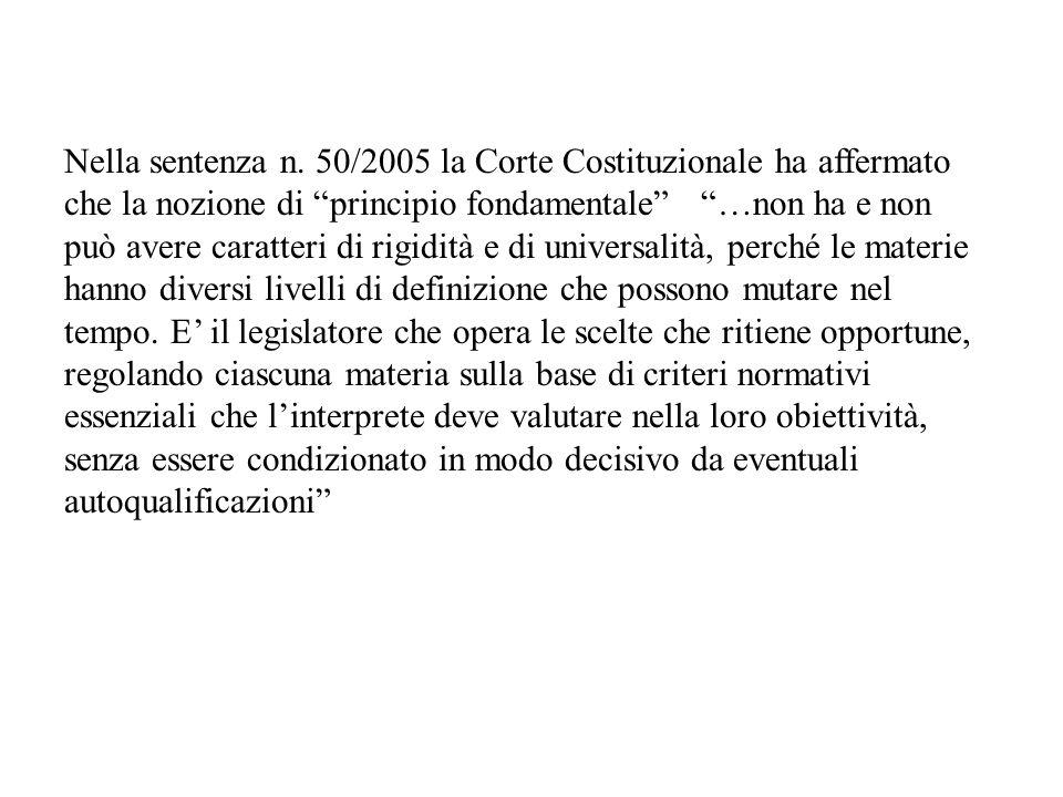 Nella sentenza n. 50/2005 la Corte Costituzionale ha affermato che la nozione di principio fondamentale …non ha e non può avere caratteri di rigidità