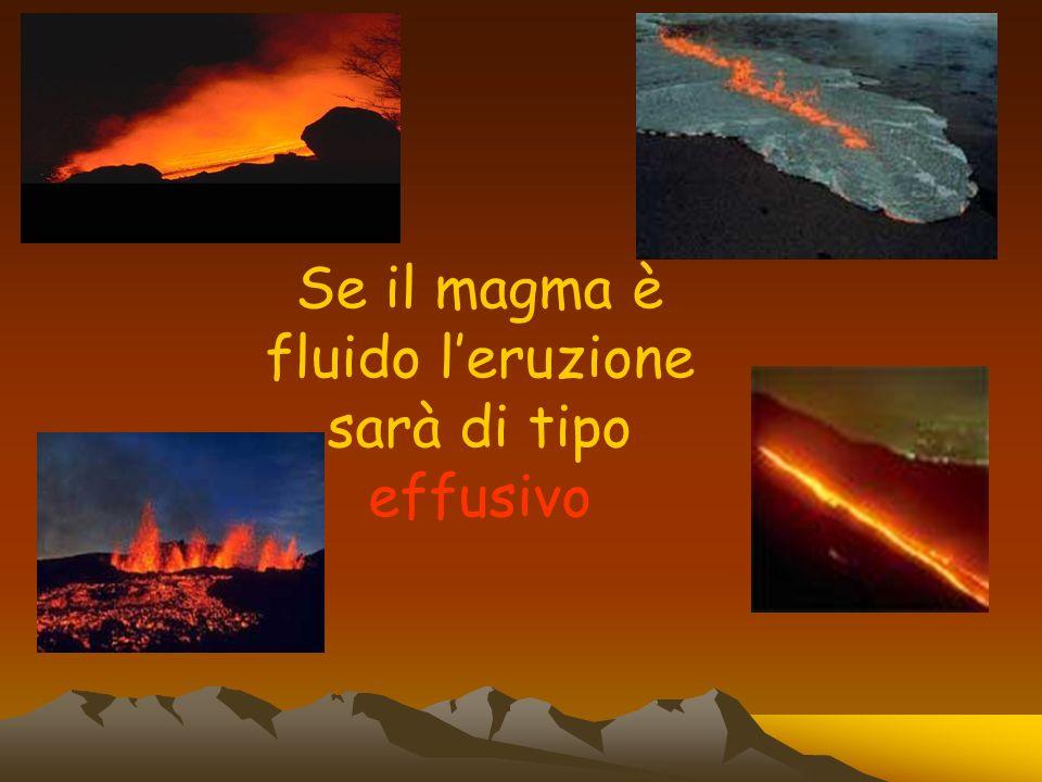 Se il magma è fluido leruzione sarà di tipo effusivo