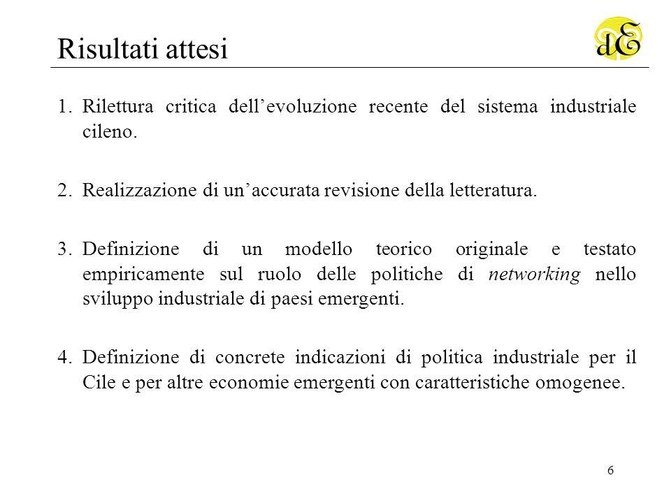 6 Risultati attesi 1.Rilettura critica dellevoluzione recente del sistema industriale cileno.