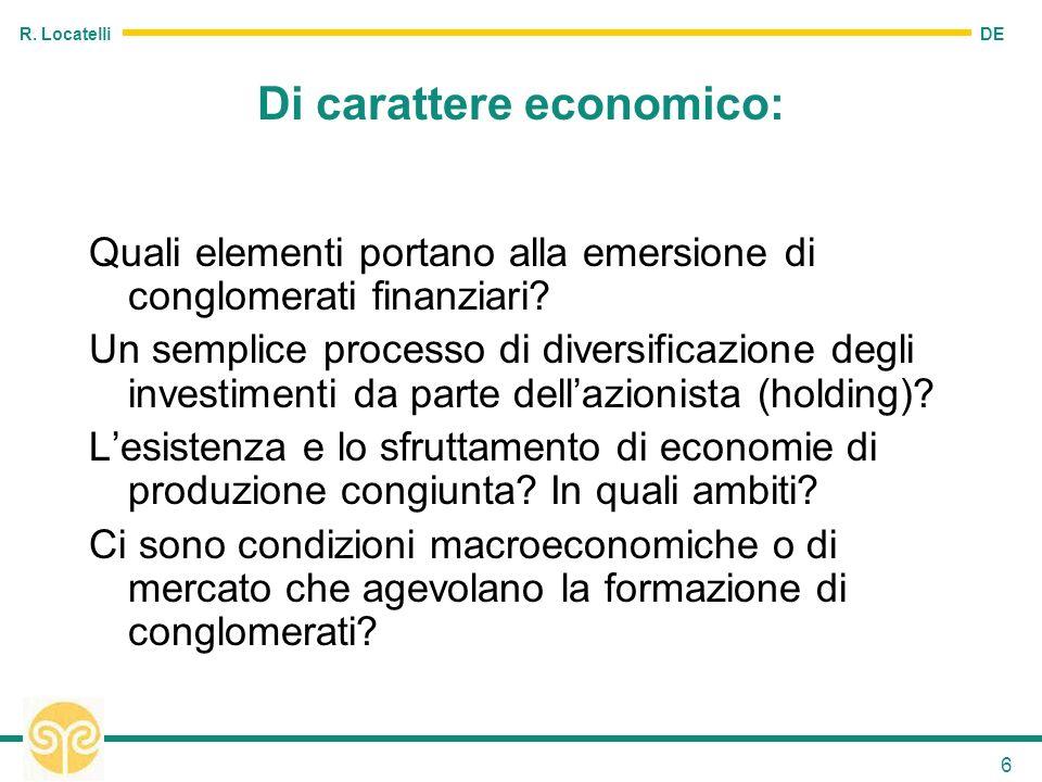 DE R. Locatelli 6 Di carattere economico: Quali elementi portano alla emersione di conglomerati finanziari? Un semplice processo di diversificazione d