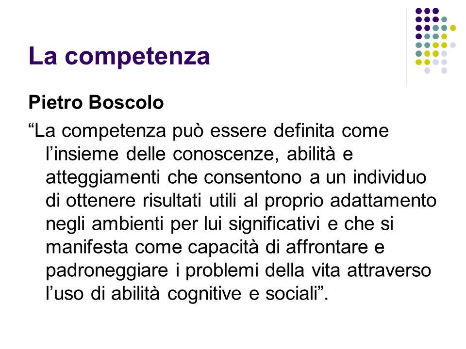 La competenza Pietro Boscolo La competenza può essere definita come linsieme delle conoscenze, abilità e atteggiamenti che consentono a un individuo d