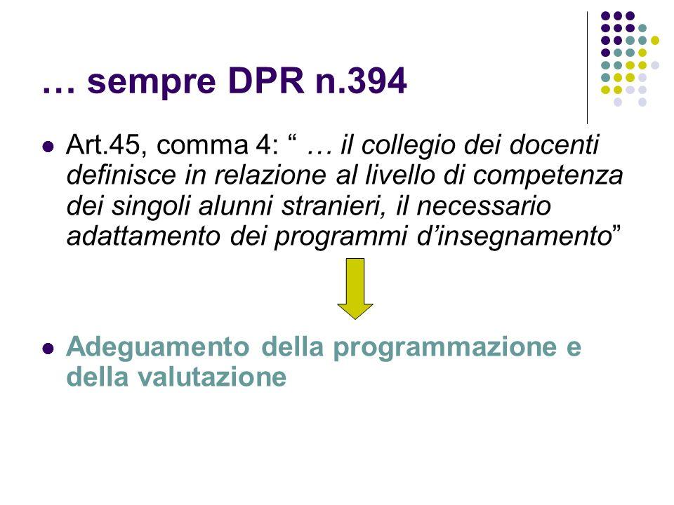 … sempre DPR n.394 Art.45, comma 4: … il collegio dei docenti definisce in relazione al livello di competenza dei singoli alunni stranieri, il necessa