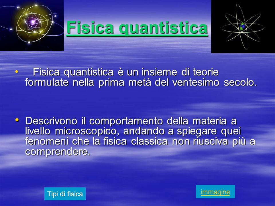 Fisica quantistica Fisica quantistica è un insieme di teorie formulate nella prima metà del ventesimo secolo.