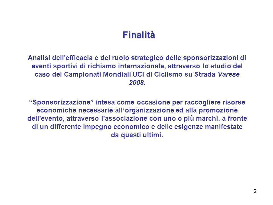2 Finalità Analisi dell efficacia e del ruolo strategico delle sponsorizzazioni di eventi sportivi di richiamo internazionale, attraverso lo studio del caso dei Campionati Mondiali UCI di Ciclismo su Strada Varese 2008.