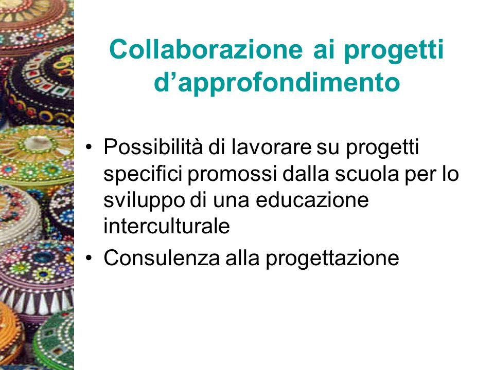 Collaborazione ai progetti dapprofondimento Possibilità di lavorare su progetti specifici promossi dalla scuola per lo sviluppo di una educazione inte