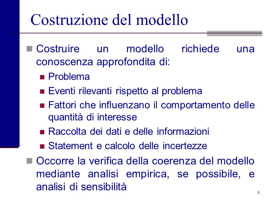 16 Analisi di Incertezza E possibile avere una misura del livello di confidenza nei risultati del modello.