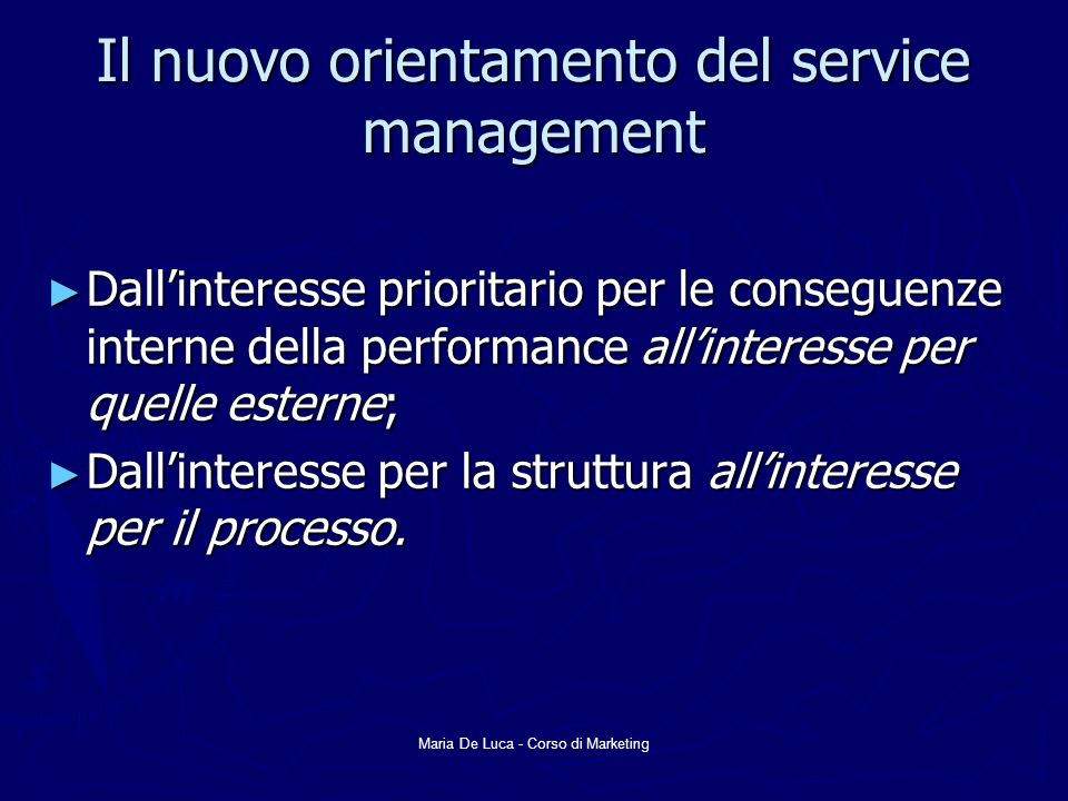 Maria De Luca - Corso di Marketing Il nuovo orientamento del service management Dallinteresse prioritario per le conseguenze interne della performance