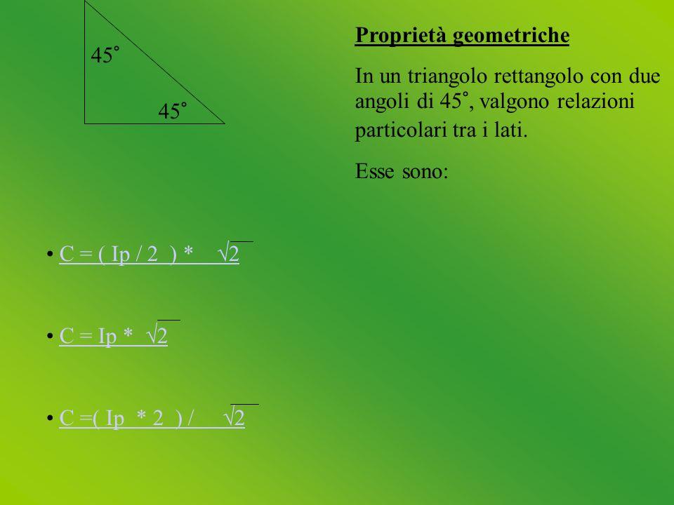 45° Proprietà geometriche In un triangolo rettangolo con due angoli di 45°, valgono relazioni particolari tra i lati.
