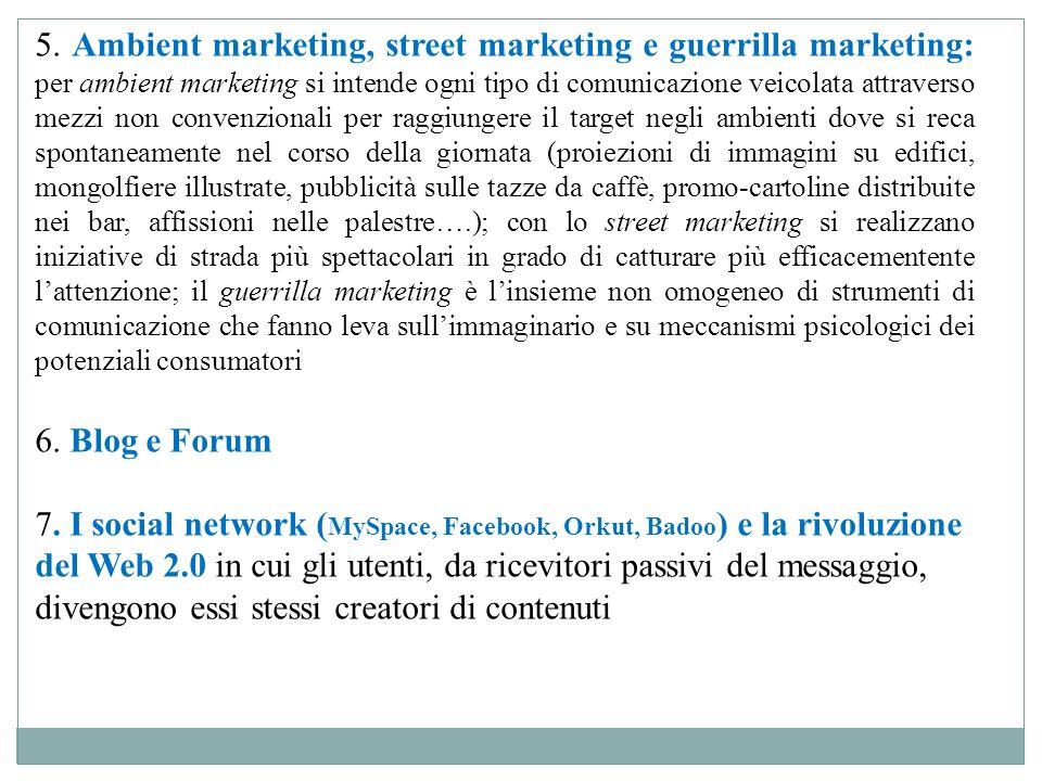 5. Ambient marketing, street marketing e guerrilla marketing: per ambient marketing si intende ogni tipo di comunicazione veicolata attraverso mezzi n