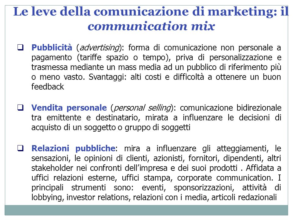 Pubblicità (advertising): forma di comunicazione non personale a pagamento (tariffe spazio o tempo), priva di personalizzazione e trasmessa mediante u