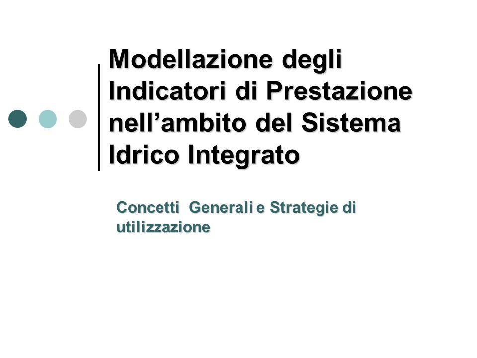 Modellazione degli Indicatori di Prestazione nellambito del Sistema Idrico Integrato Concetti Generali e Strategie di utilizzazione