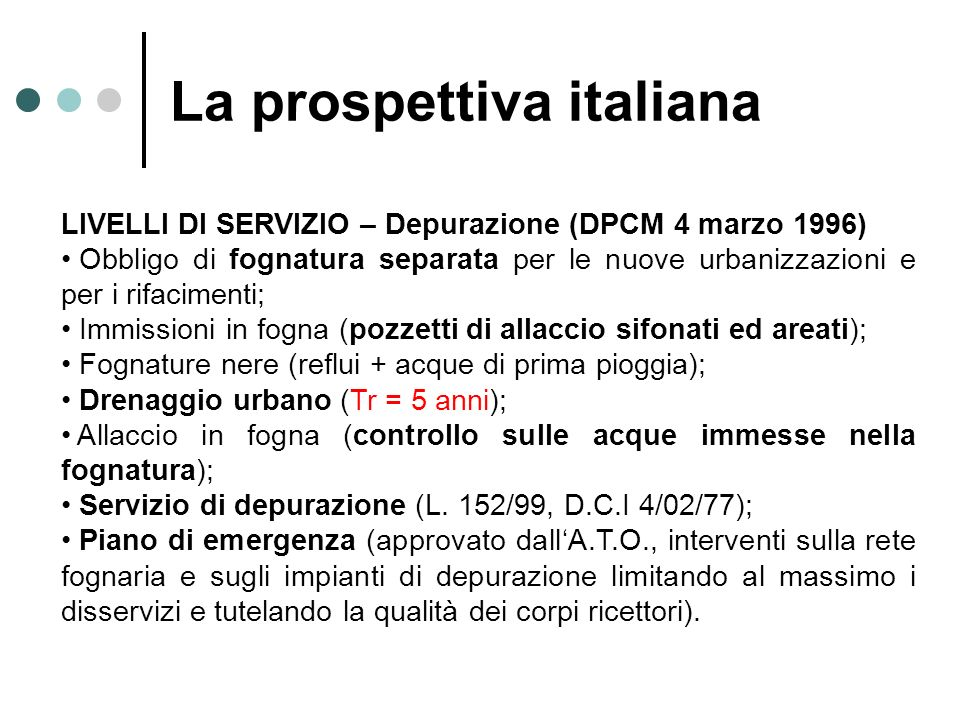 LIVELLI DI SERVIZIO – Depurazione (DPCM 4 marzo 1996) Obbligo di fognatura separata per le nuove urbanizzazioni e per i rifacimenti; Immissioni in fog