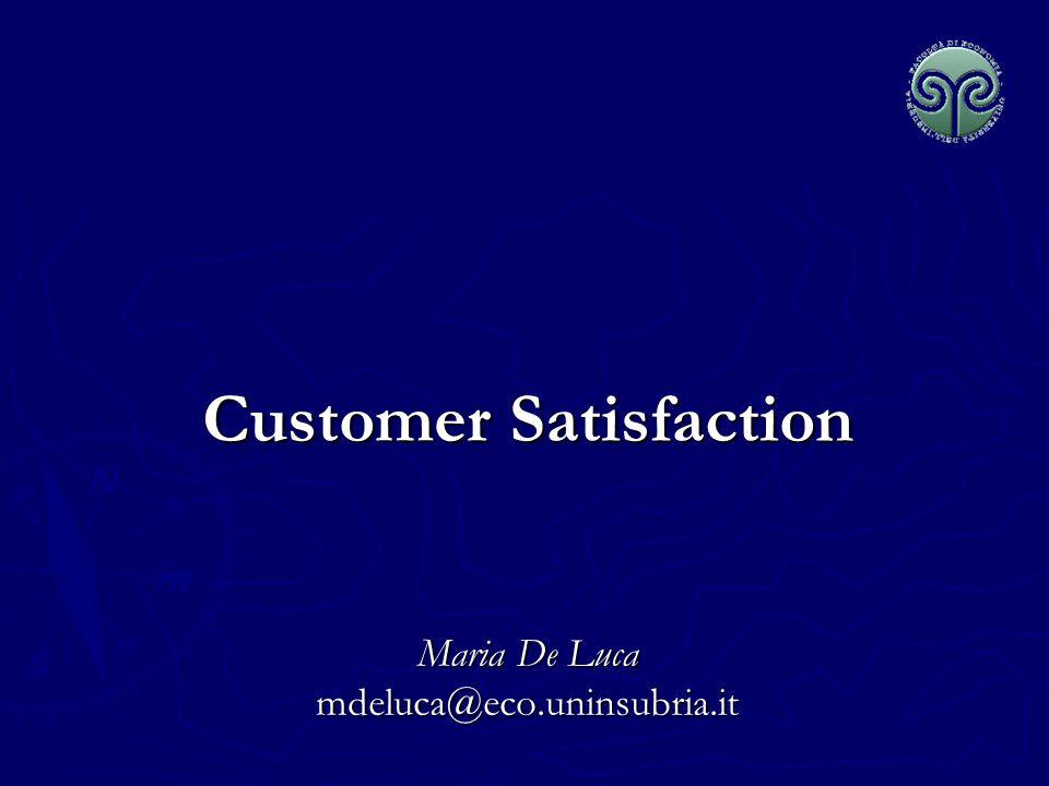 Customer Satisfaction Maria De Luca mdeluca@eco.uninsubria.it