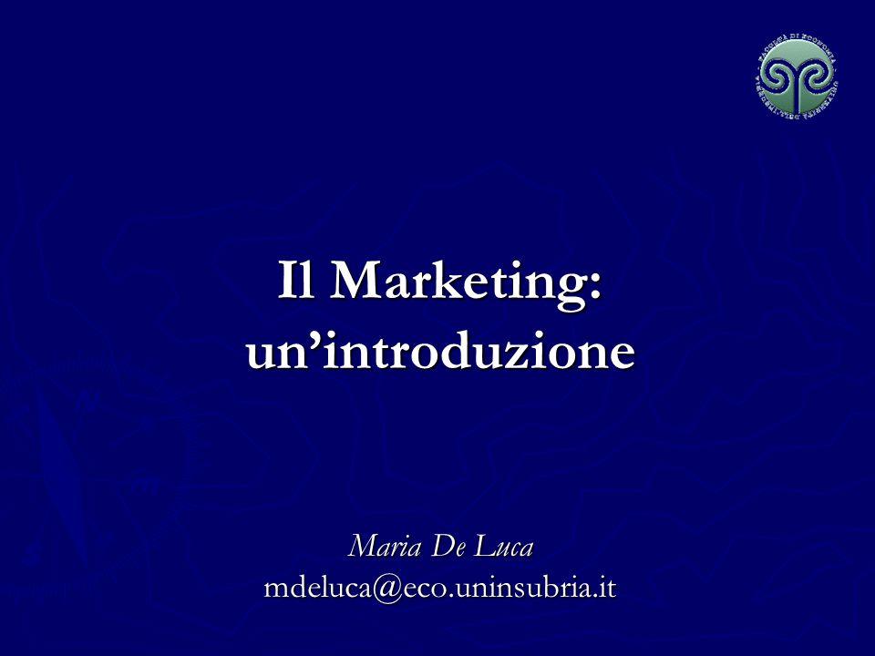 Il Marketing: unintroduzione Maria De Luca mdeluca@eco.uninsubria.it