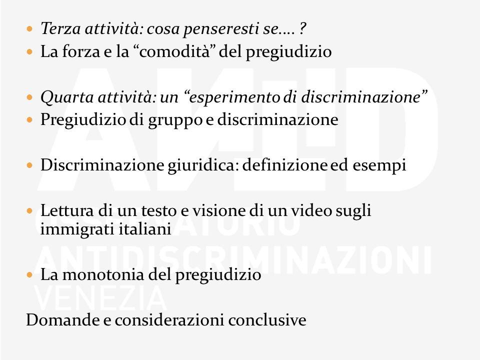 Terza attività: cosa penseresti se.... ? La forza e la comodità del pregiudizio Quarta attività: un esperimento di discriminazione Pregiudizio di grup