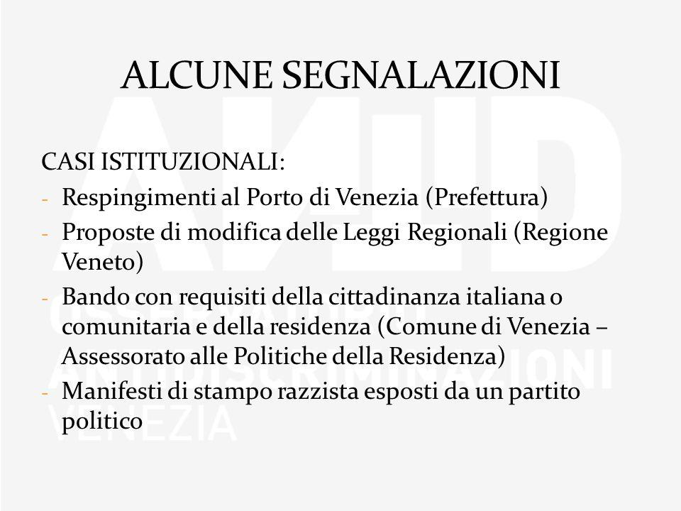 CASI ISTITUZIONALI: - Respingimenti al Porto di Venezia (Prefettura) - Proposte di modifica delle Leggi Regionali (Regione Veneto) - Bando con requisi