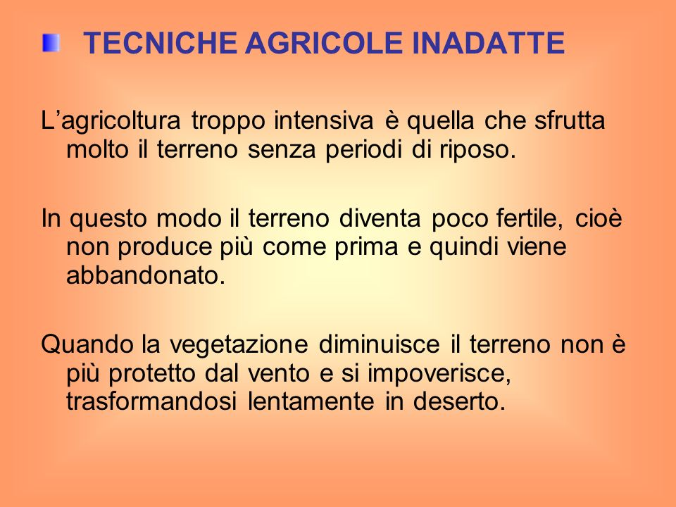 TECNICHE AGRICOLE INADATTE Lagricoltura troppo intensiva è quella che sfrutta molto il terreno senza periodi di riposo. In questo modo il terreno dive