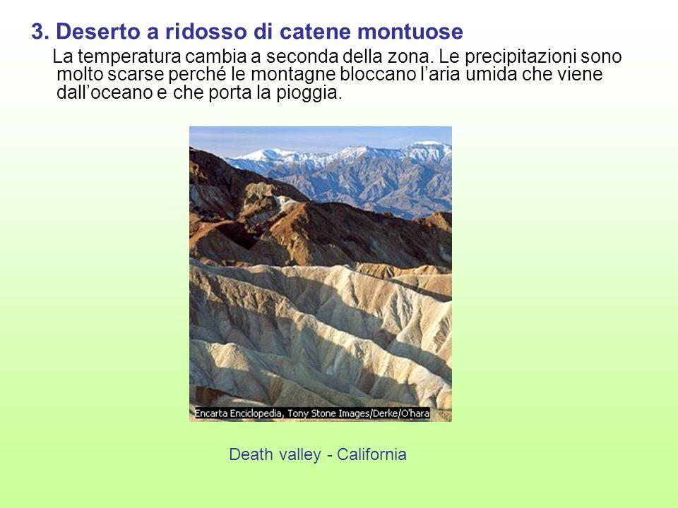 3. Deserto a ridosso di catene montuose La temperatura cambia a seconda della zona. Le precipitazioni sono molto scarse perché le montagne bloccano la