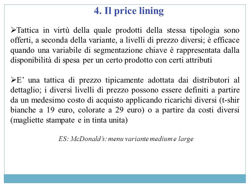 4. Il price lining Tattica in virtù della quale prodotti della stessa tipologia sono offerti, a seconda della variante, a livelli di prezzo diversi; è