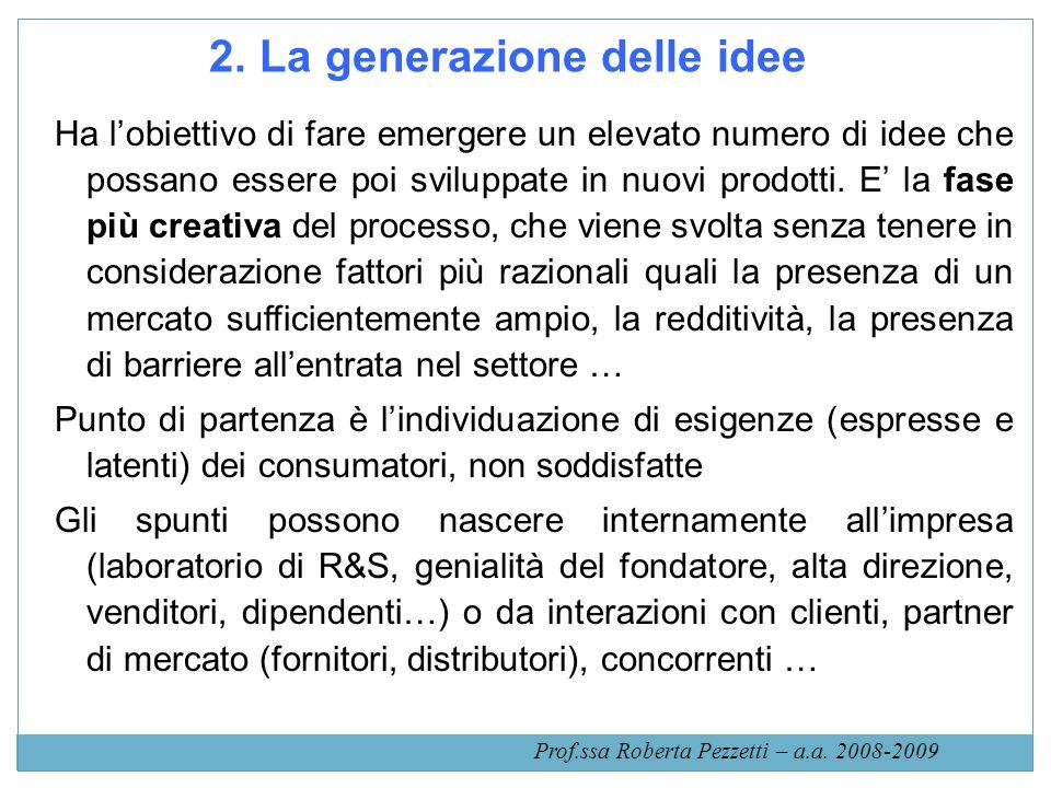 2. La generazione delle idee Ha lobiettivo di fare emergere un elevato numero di idee che possano essere poi sviluppate in nuovi prodotti. E la fase p