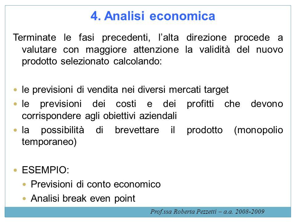 4. Analisi economica Terminate le fasi precedenti, lalta direzione procede a valutare con maggiore attenzione la validità del nuovo prodotto seleziona