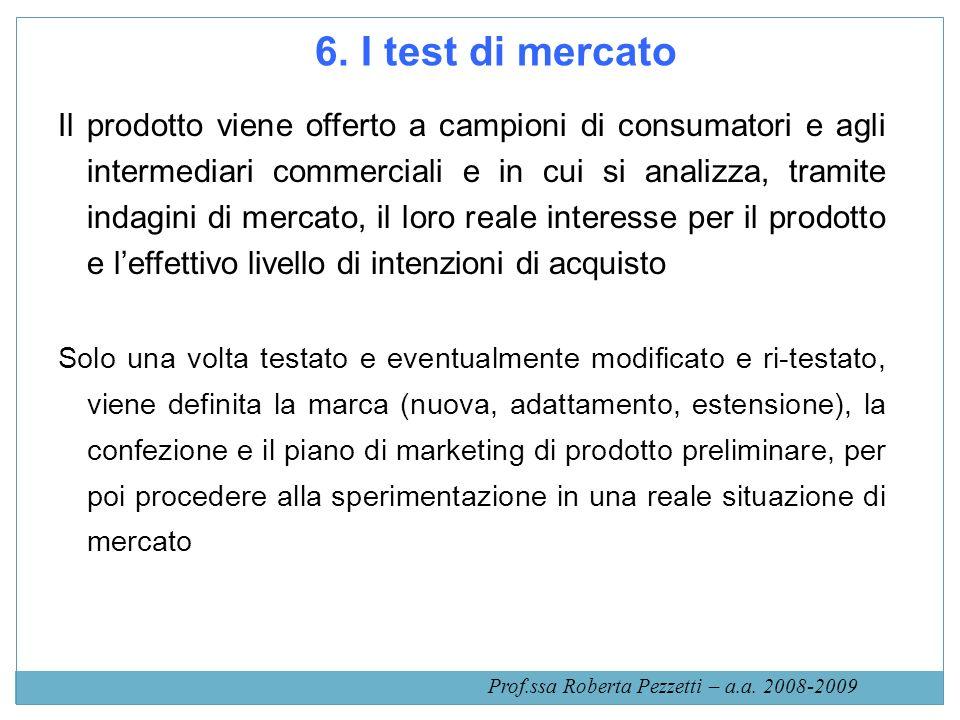 6. I test di mercato Il prodotto viene offerto a campioni di consumatori e agli intermediari commerciali e in cui si analizza, tramite indagini di mer