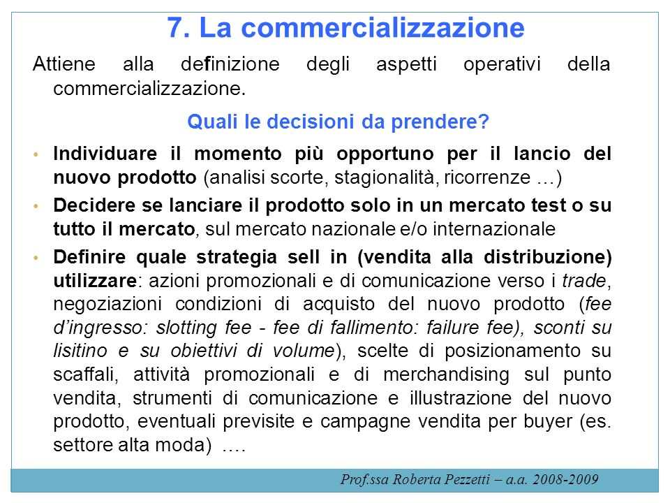 7. La commercializzazione Attiene alla definizione degli aspetti operativi della commercializzazione. Quali le decisioni da prendere? Individuare il m