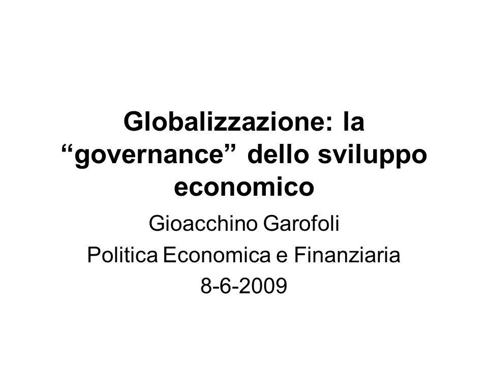 Globalizzazione: la governance dello sviluppo economico Gioacchino Garofoli Politica Economica e Finanziaria 8-6-2009