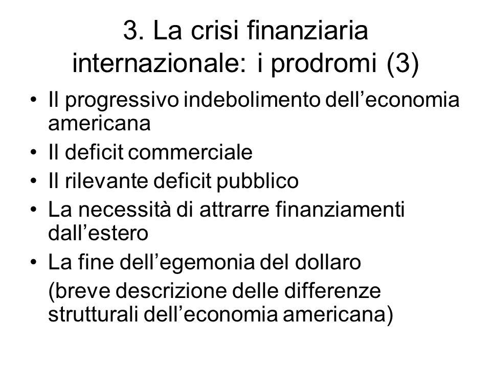 3. La crisi finanziaria internazionale: i prodromi (3) Il progressivo indebolimento delleconomia americana Il deficit commerciale Il rilevante deficit