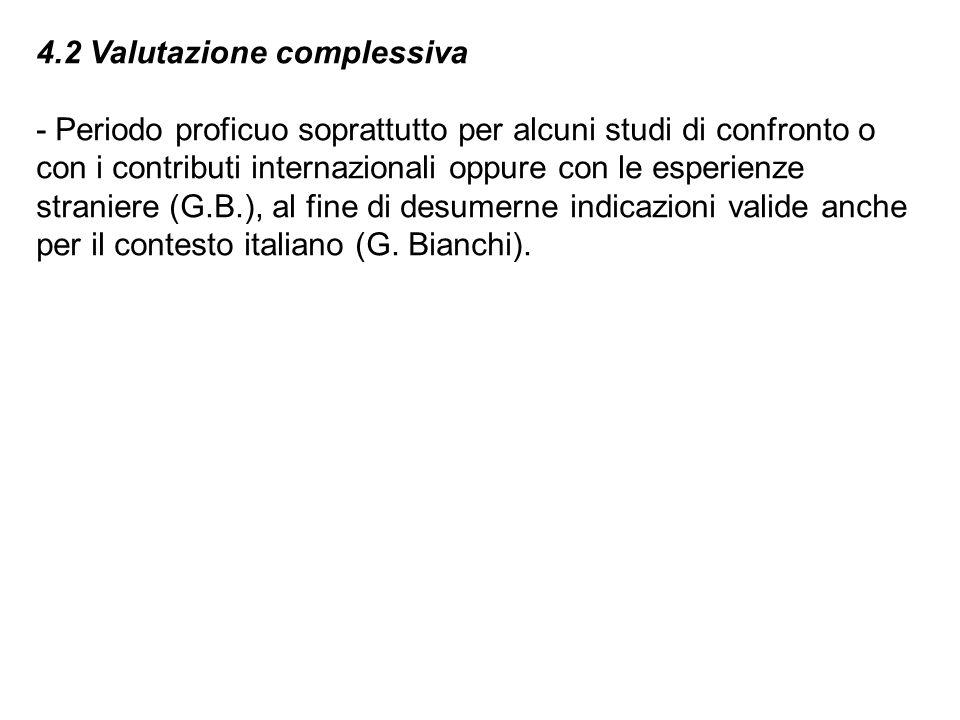 4.2 Valutazione complessiva - Periodo proficuo soprattutto per alcuni studi di confronto o con i contributi internazionali oppure con le esperienze straniere (G.B.), al fine di desumerne indicazioni valide anche per il contesto italiano (G.