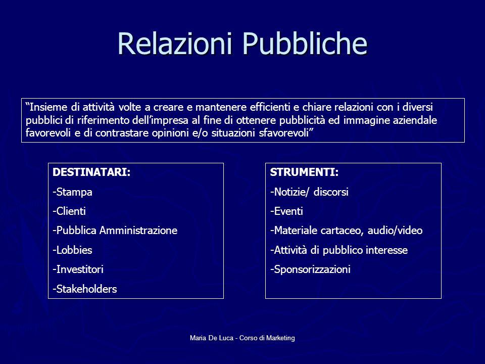 Maria De Luca - Corso di Marketing Relazioni Pubbliche Insieme di attività volte a creare e mantenere efficienti e chiare relazioni con i diversi pubb