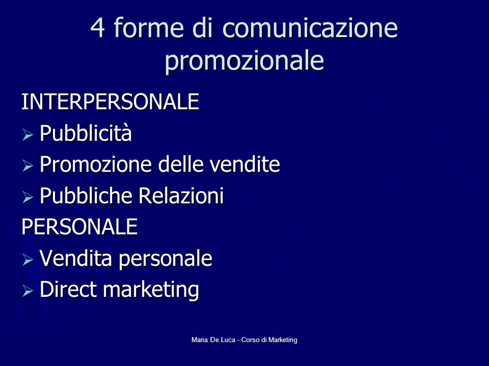 Maria De Luca - Corso di Marketing Pubblicità Ogni forma di presentazione e promozione interpersonale di idee, beni o servizi da parte di un promotore ben identificato, effettuata a titolo oneroso, attraverso mezzi di comunicazione di massa.